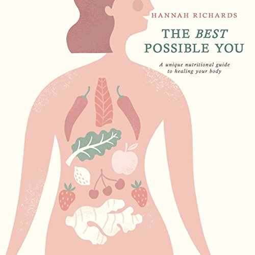 The Best Possible You      A Unique Nutritional Guide to Healing Your Body              By:                                                                                                                                 Hannah Richards                               Narrated by:                                                                                                                                 Sally Scott                      Length: 10 hrs and 28 mins     Not rated yet     Overall 0.0