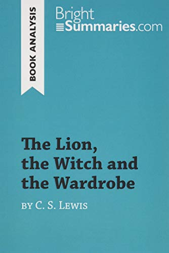 The Lion, the Witch and the Wardrobe by C. S. Lewis (Book Analysis): Detailed Summary, Analysis and Reading Guide