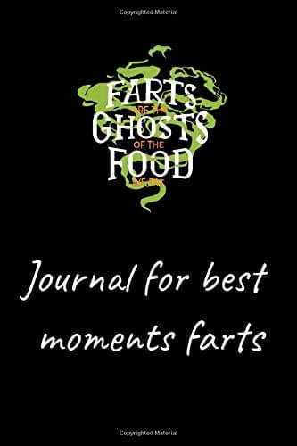 Farts are the ghosts of the food we eat: a fuuny message in your notebook blank with 120 pages .
