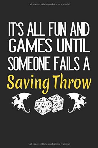 It's all Fun and Games until someone fails a Saving Throw: Saving Throw RPG Pen & Paper Roleplaying Rollenspieler Geschenke Notizbuch liniert (A5 Format, 15,24 x 22,86 cm, 120 Seiten)
