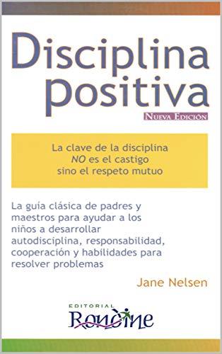 Disciplina Positiva: La clave de la disciplina no es el castigo, sino el respeto mutuo. (Spanish Edition)