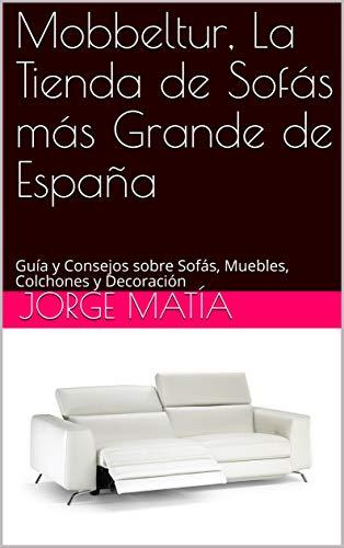 Mobbeltur, La Tienda de Sofás más Grande de España: Guía y Consejos sobre Sofás, Muebles, Colchones y Decoración (Spanish Edition)