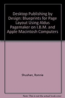 Desktop Publishing by Design: Blueprints for Page Layout Using Aldus Pagemaker on IBM and Apple Macintosh Computers