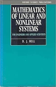 Mathematics of Linear and Nonlinear Systems: For Engineers and Applied Scientists (Oxford science publications) 0198563329 Book Cover