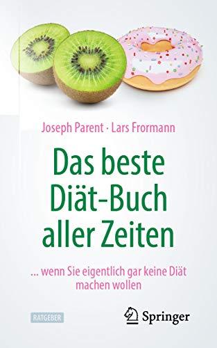 Das beste Diät-Buch aller Zeiten: ... wenn Sie eigentlich gar keine Diät machen wollen