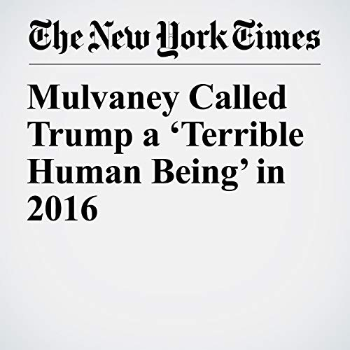 Mulvaney Called Trump a 'Terrible Human Being' in 2016 audiobook cover art