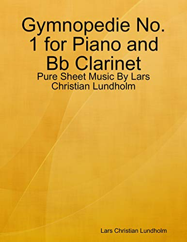 Gymnopedie No. 1 for Piano and Bb Clarinet - Pure Sheet Music By Lars Christian Lundholm (English Edition)