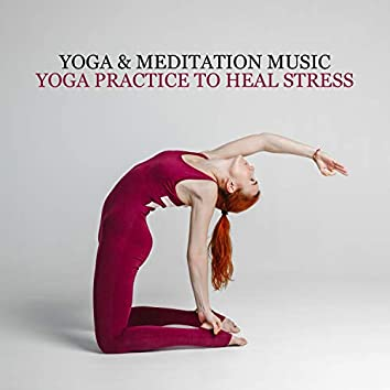 Yoga & Meditation Music: Yoga Practice to Heal Stress, Finding Your Balance & Healthy (Less Stress)