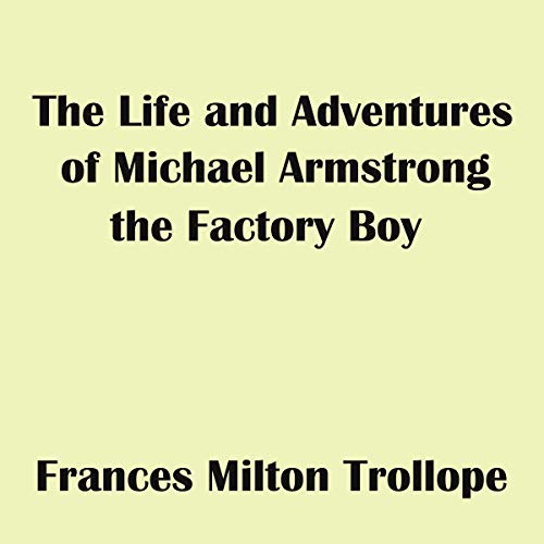 Couverture de The Life and Adventures of Michael Armstrong, the Factory Boy