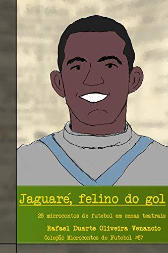 Jaguaré, felino do gol: 25 microcontos de futebol em cenas teatrais