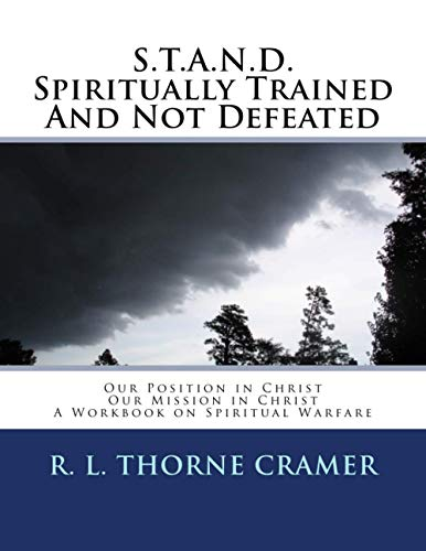 S.T.A.N.D. Spiritually Trained And Not Defeated: Our Position in Christ, Our Mission in Christ: A Workbook on Spiritual Warfare