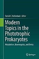 Modern Topics in the Phototrophic Prokaryotes: Metabolism, Bioenergetics, and Omics