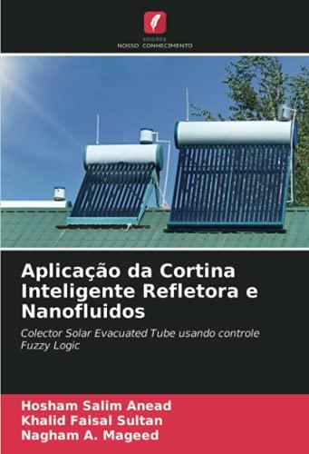 Aplicação da Cortina Inteligente Refletora e Nanofluidos: Colector Solar Evacuated Tube usando controle Fuzzy Logic