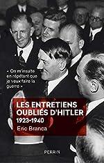 Les entretiens oubliés d'Hitler 1923-1940 d'Eric BRANCA
