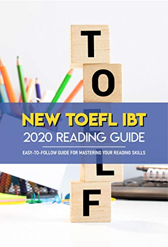 New TOEFL iBT 2020 Reading Guide: Easy-To-Follow Guide For Mastering Your Reading...