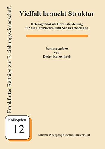 Vielfalt braucht Struktur: Heterogenität als Herausforderung für die Unterrichts- und Schulentwicklung (Frankfurter Beiträge zur Erziehungswissenschaft)
