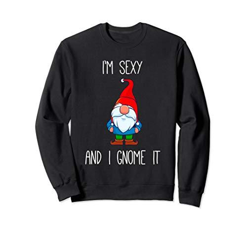 I\'m Sexy and I Gnome It, lustige Gartenzwerge Geschenk Sweatshirt