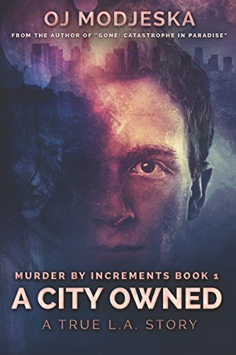 A City Owned: Murder by Increments #1: The true story of the worst case of serial sex homicide in American history