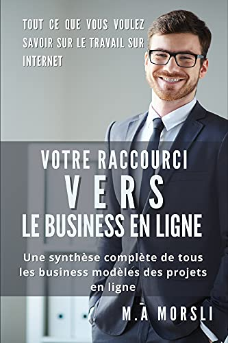 Couverture du livre Votre raccourci vers le Business en ligne : Une synthèse complète de tous les business modèles des projets en ligne