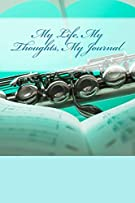 My Life, My Thoughts, My Journal: JD Dyola's Celebration of Life Collection™ (In Celebration of Music) (Volume 3)