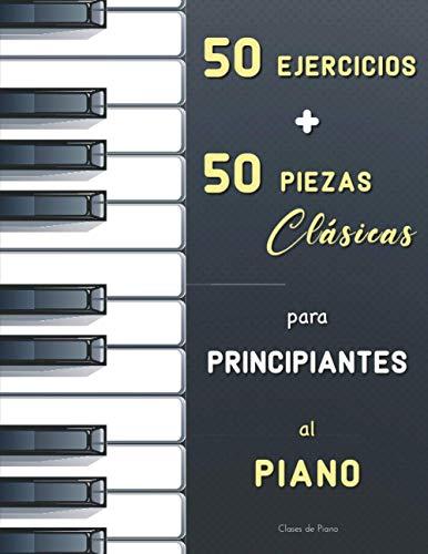 50 Ejercicios + 50 Piezas Clásicas para Principiantes al Piano: El Primer Maestro de Piano (Czerny, Op.599) + El Pianista Virtuoso (Hanon) + ... de Bach, Satie, Bartók, Schumann, Mozart