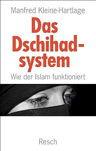 Das Dschihadsystem: Wie der Islam funktioniert (Politik, Recht, Wirtschaft und Gesellschaft: Aktuell, sachlich, kritisch, christlich)