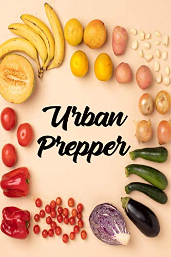 Urban Prepper: A Prepper\'s Survival Logbook to Help to Plan, Log, and Keep Track of All Food Inventory - Veggies Cover Design (Inventory Log Book, Band 1)