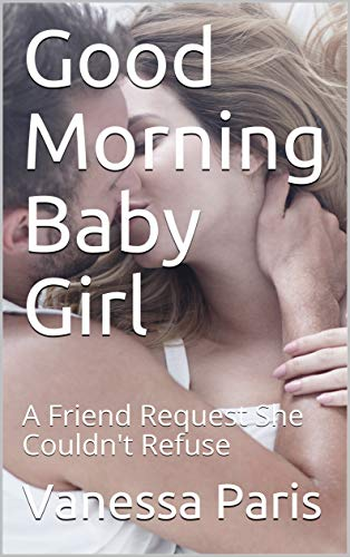 Good Morning Baby Girl: A Friend Request She Couldn't Refuse (Hot Wife Let Loose Book 1) (English Edition)
