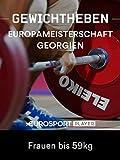 Gewichtheben: Europameisterschaft 2019 in Batumi (GEO) - Frauen bis 59kg