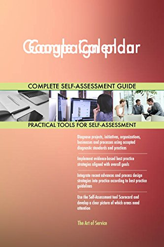 Google Calendar All-Inclusive Self-Assessment - More than 690 Success Criteria, Instant Visual Insights, Comprehensive Spreadsheet Dashboard, Auto-Prioritized for Quick Results