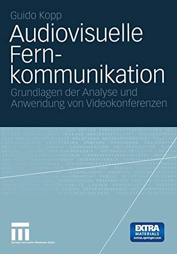 Audiovisuelle Fernkommunikation: Grundlagen Der Analyse Und Anwendung Von Videokonferenzen (German Edition): Grundlage der Analyse und Anwendung von Videokonferenzen