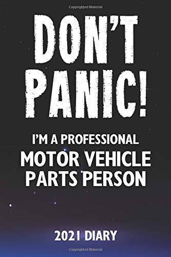 Don't Panic! I'm A Professional Motor Vehicle Parts Person - 2021 Diary: Customized Work Planner Gift For A Busy Motor Vehicle Parts Person.