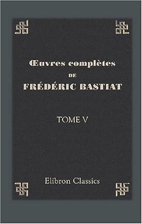 Œuvres complètes de Frédéric Bastiat: Tome 5. Sophismes économiques. Petits pamphlets. Partie 2