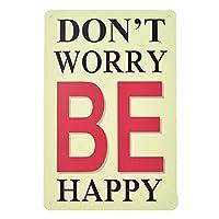 Don't Worry Be Happy メタルポスター壁画ショップ看板ショップ看板表示板金属板ブリキ看板情報防水装飾レストラン日本食料品店カフェ旅行用品誕生日新年クリスマスパーティーギフト