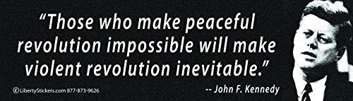 "Those Who Make Peaceful Revolution Impossible Will Make Violent Revolution Inevitable. - John F. Kennedy - Bumper Sticker/Decal (10.5"" X 3"")"