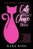 Cats Don't Chase Dogs - Wisdom for Women about Love, Dating, and Relationships: Dating Tips and Relationship Advice for Women