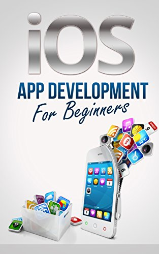 iOS App Development For Beginners - Easily Create Your Own Successful Viral App Simply and Quickly (iOS 7 - Make iPhone, iPad, iPod Apps & Games For non-programmers) (English Edition)