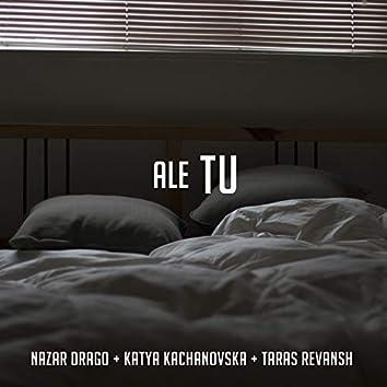Ale Tu (feat. Katya Kachanovska & Taras Revansh)