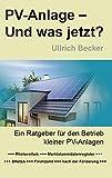PV-Anlage – Und was jetzt?: Ein Ratgeber für den Betrieb kleiner PV-Anlagen