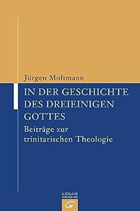 In der Geschichte des dreieinigen Gottes: Beiträge zur trinitarischen Theologie