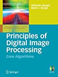 Principles of Digital Image Processing: Core Algorithms (Undergraduate Topics in Computer Science)