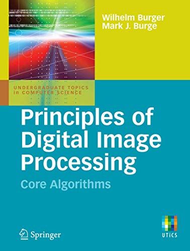 Compare Textbook Prices for Principles of Digital Image Processing: Core Algorithms Undergraduate Topics in Computer Science 2009 Edition ISBN 9781848001947 by Burger, Wilhelm,Burge, Mark J.