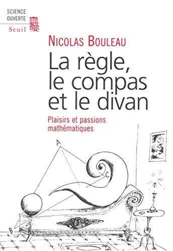 La Règle, le Compas et le Divan. Passions mathématiques (SCIENCE OUVERTE) (French Edition) 🔥