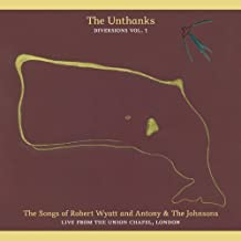 The Songs of Robert Wyatt and Antony & the Johnsons: Live at the Union Chapel (Diversions Vol. 1) by The Unthanks (2012-02-07)