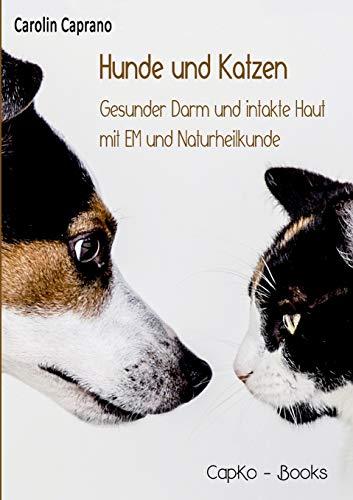 Caprano, Carolin<br />Hunde und Katzen: Gesunder Darm und intakte Haut mit EM und Naturheilkunde - jetzt bei Amazon bestellen