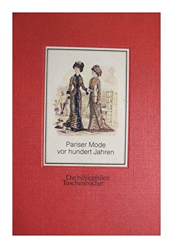 Pariser Mode vor hundert Jahren 52 Modebilder aus d. Moniteur de la mode , Jg. 1879. Die bibliophilen Taschenbücher; 86