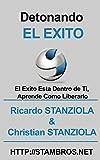Detonando el éxito: El éxito esta dentro de ti, aprende cómo liberarlo (Spanish Edition)