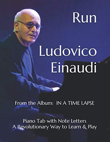 Run Ludovico Einaudi: From the Album: IN A TIME LAPSE Piano Tab with Note Letters A Revolutionary Way to Learn & Play