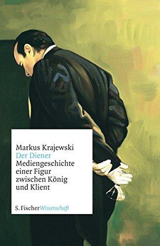 Der Diener: Mediengeschichte einer Figur zwischen König und Klient (Fischer Wissenschaft) by Markus Krajewski (2010-10-05)
