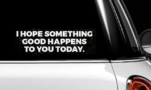 DW - I Hope Something Good Happens to You Today – 8 inches Viny Die Cut Decal Sticker for Cars, Trucks, Laptops and Windows
